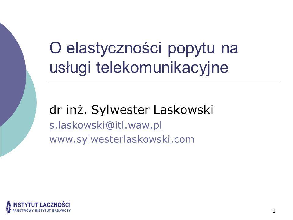 1 O elastyczności popytu na usługi telekomunikacyjne dr inż. Sylwester Laskowski s.laskowski@itl.waw.pl www.sylwesterlaskowski.com