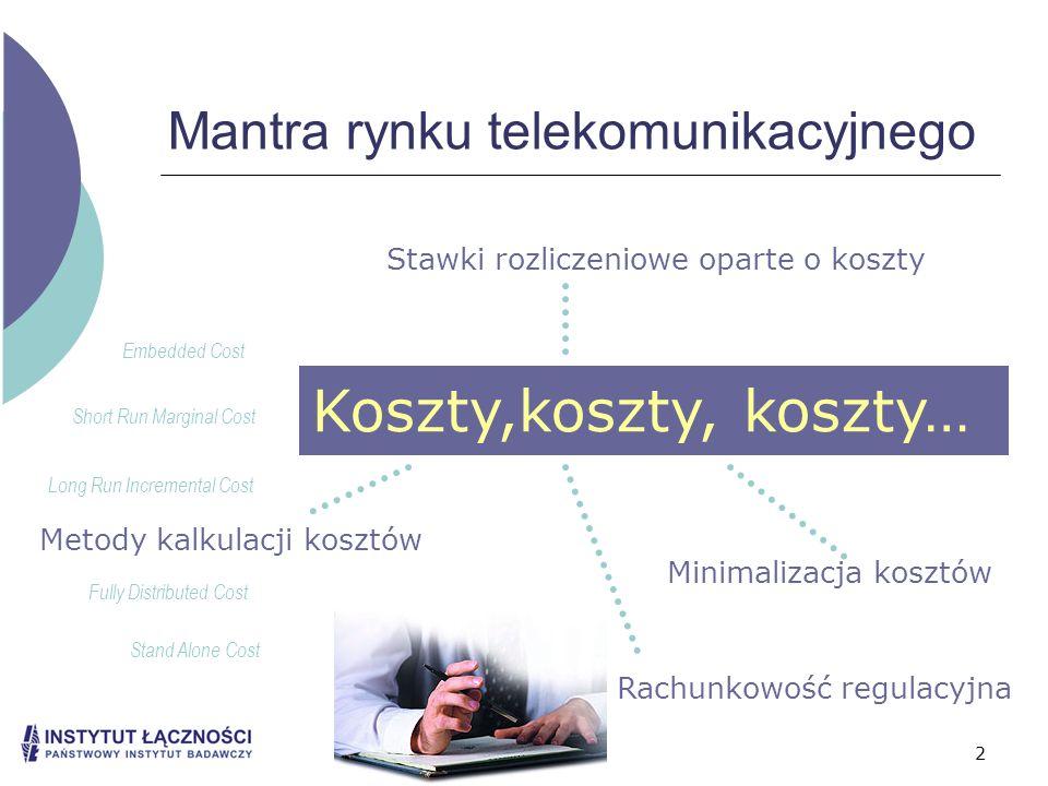 2 Mantra rynku telekomunikacyjnego Stawki rozliczeniowe oparte o koszty Metody kalkulacji kosztów Minimalizacja kosztów Rachunkowość regulacyjna Long
