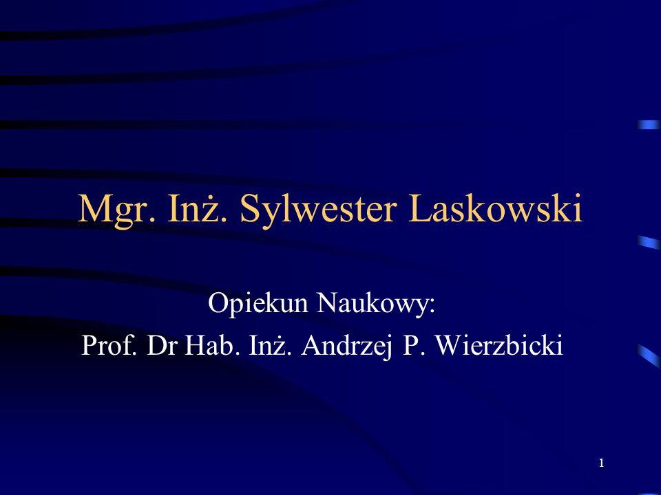 1 Mgr. Inż. Sylwester Laskowski Opiekun Naukowy: Prof. Dr Hab. Inż. Andrzej P. Wierzbicki