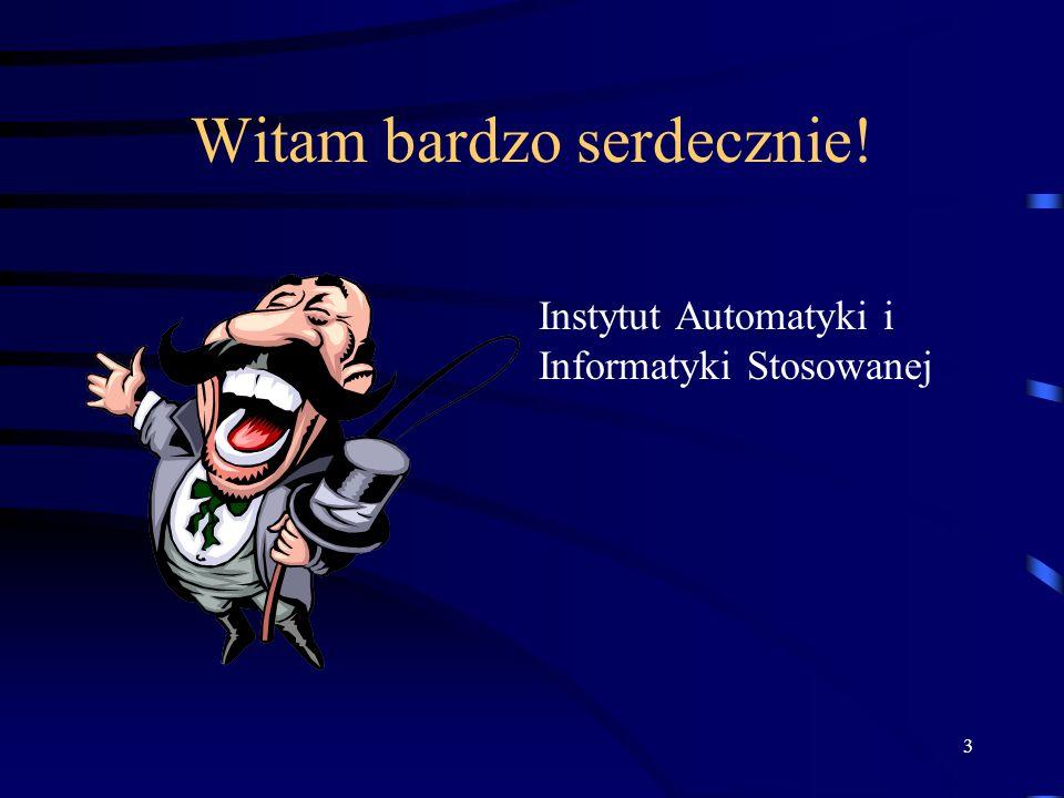 3 Witam bardzo serdecznie! Instytut Automatyki i Informatyki Stosowanej