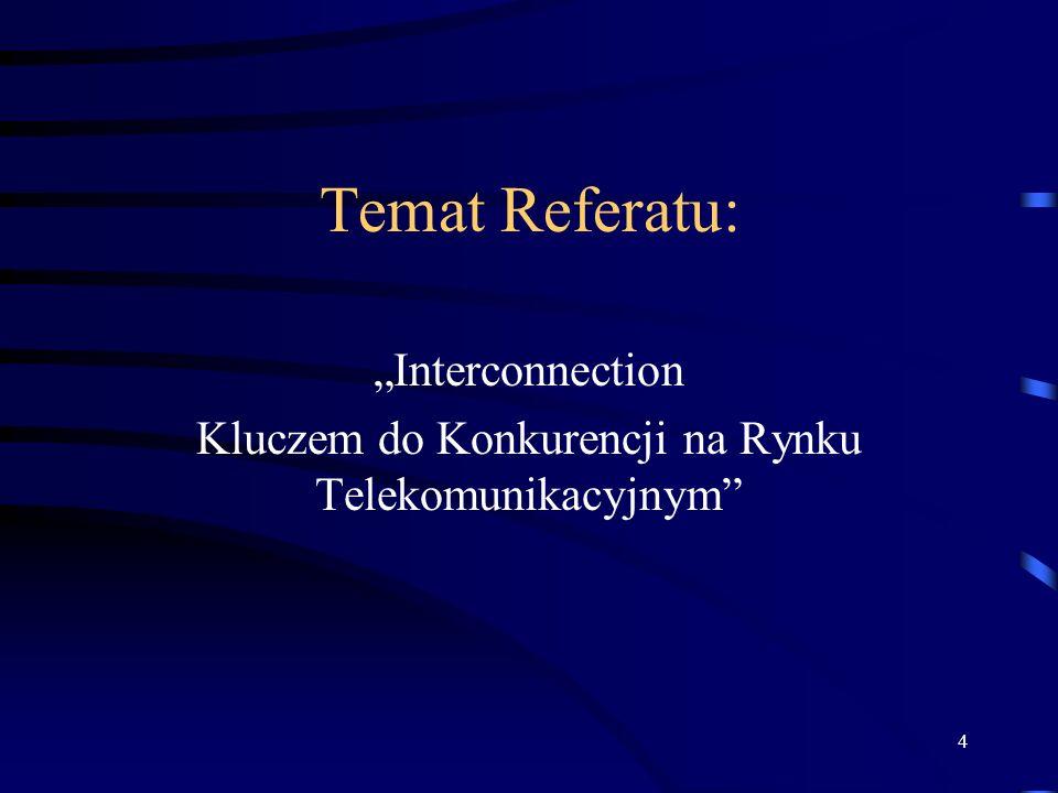4 Temat Referatu: Interconnection Kluczem do Konkurencji na Rynku Telekomunikacyjnym