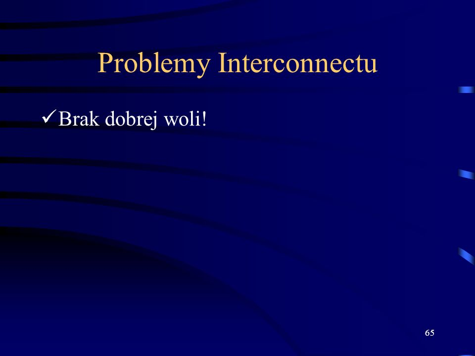 65 Problemy Interconnectu Brak dobrej woli!