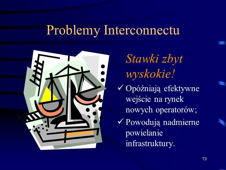73 Problemy Interconnectu Stawki zbyt wyskokie! Opóźniają efektywne wejście na rynek nowych operatorów; Powodują nadmierne powielanie infrastruktury.