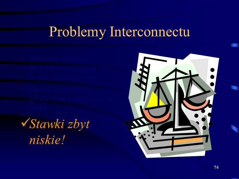 74 Problemy Interconnectu Generują mniejszy przychów (zmniejsza to środki na inwestycje) Operator narodowy gwałtownie traci udział w rynku Stawki zbyt