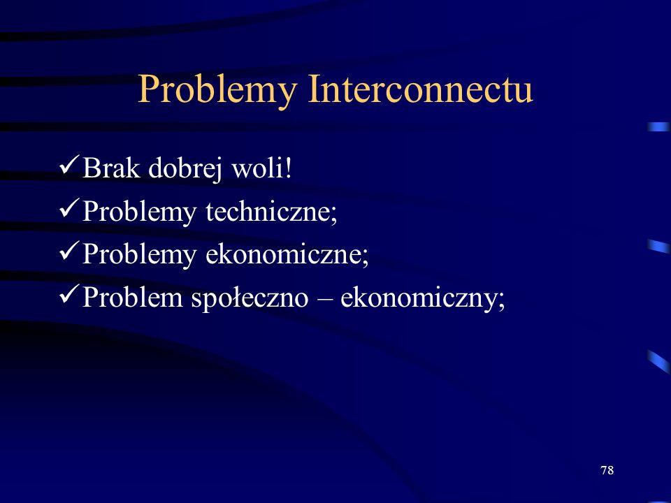 78 Problemy Interconnectu Brak dobrej woli! Problemy techniczne; Problemy ekonomiczne; Problem społeczno – ekonomiczny;