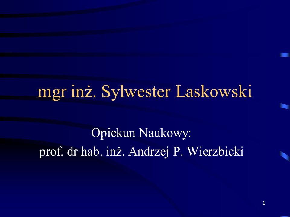 1 mgr inż. Sylwester Laskowski Opiekun Naukowy: prof. dr hab. inż. Andrzej P. Wierzbicki