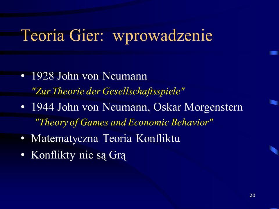 20 Teoria Gier: wprowadzenie 1928 John von Neumann