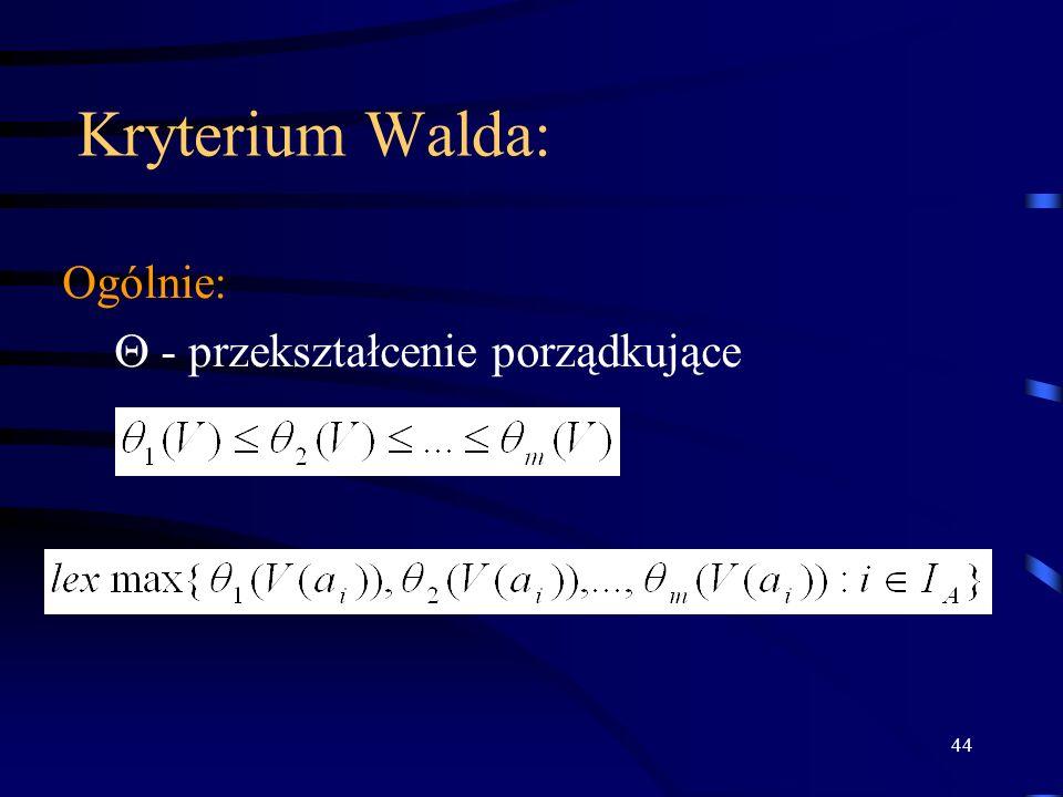 44 Kryterium Walda: Ogólnie: - przekształcenie porządkujące