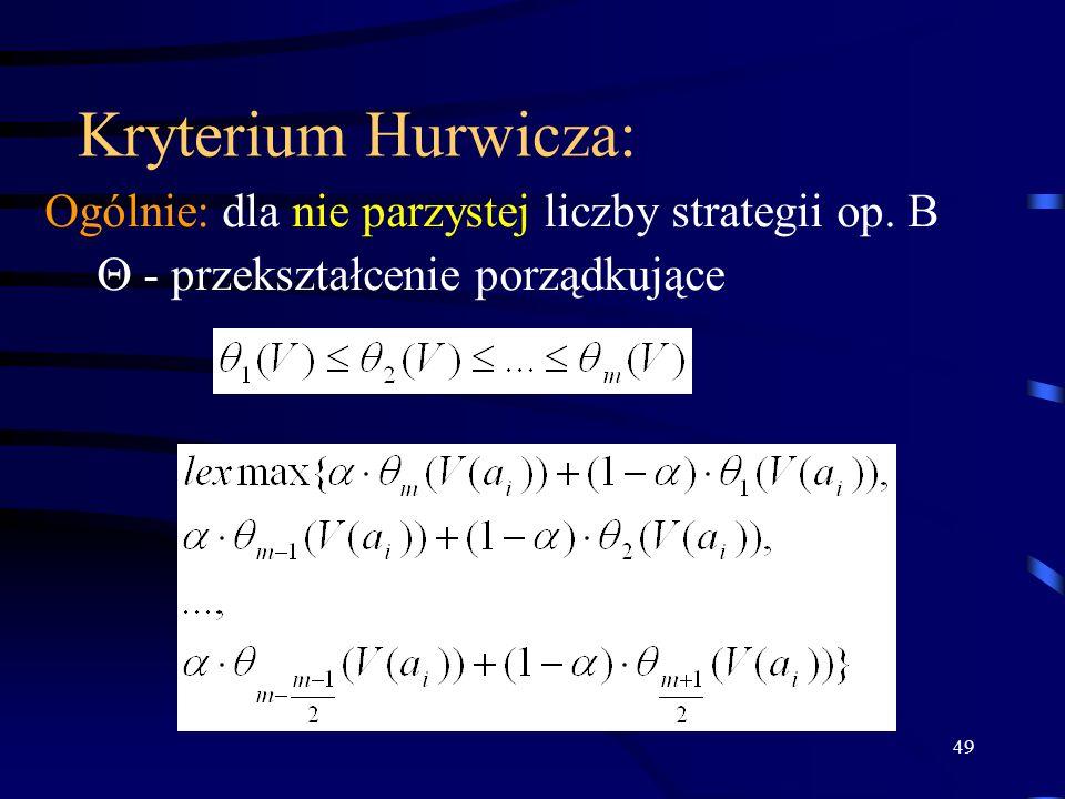 49 Kryterium Hurwicza: Ogólnie: dla nie parzystej liczby strategii op. B - przekształcenie porządkujące