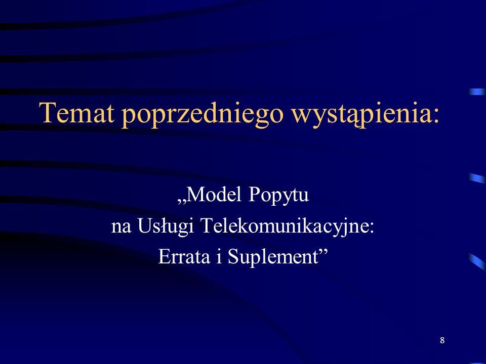 8 Temat poprzedniego wystąpienia: Model Popytu na Usługi Telekomunikacyjne: Errata i Suplement