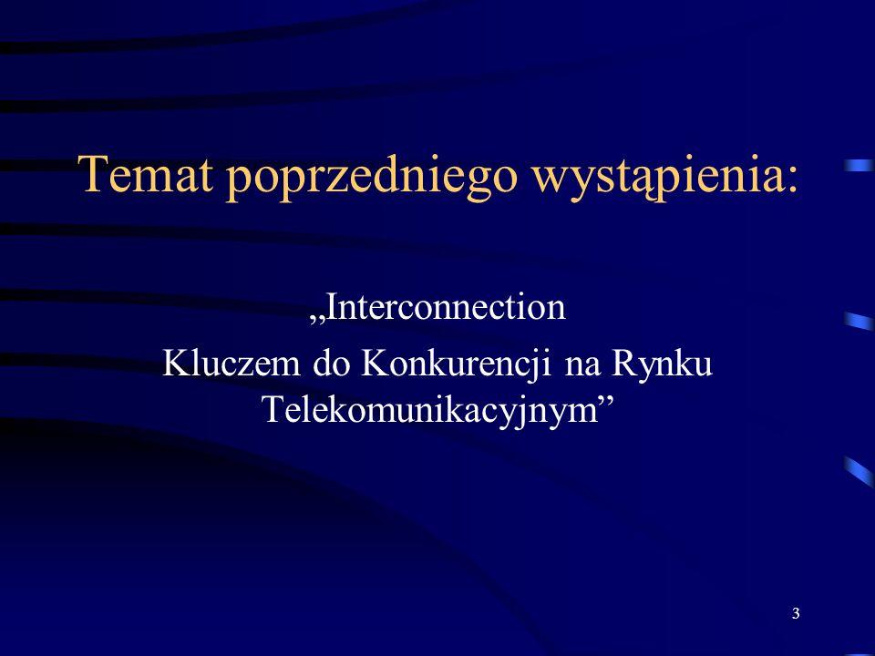 3 Temat poprzedniego wystąpienia: Interconnection Kluczem do Konkurencji na Rynku Telekomunikacyjnym