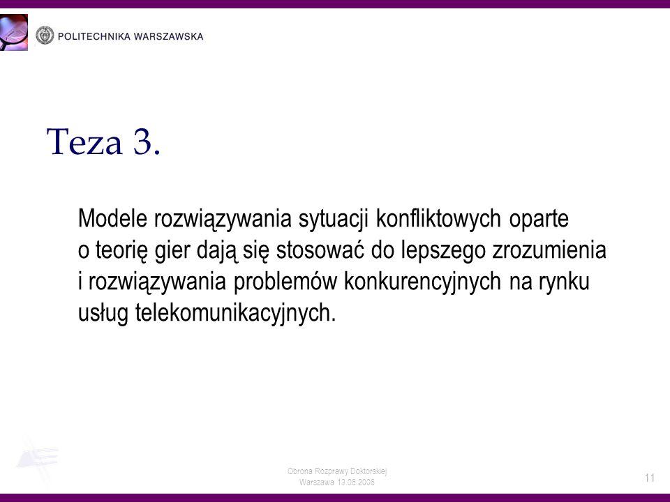 Obrona Rozprawy Doktorskiej Warszawa 13.06.2006 11 Teza 3. Modele rozwiązywania sytuacji konfliktowych oparte o teorię gier dają się stosować do lepsz
