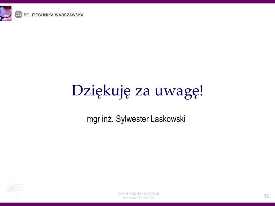 Obrona Rozprawy Doktorskiej Warszawa 13.06.2006 59 Dziękuję za uwagę! mgr inż. Sylwester Laskowski