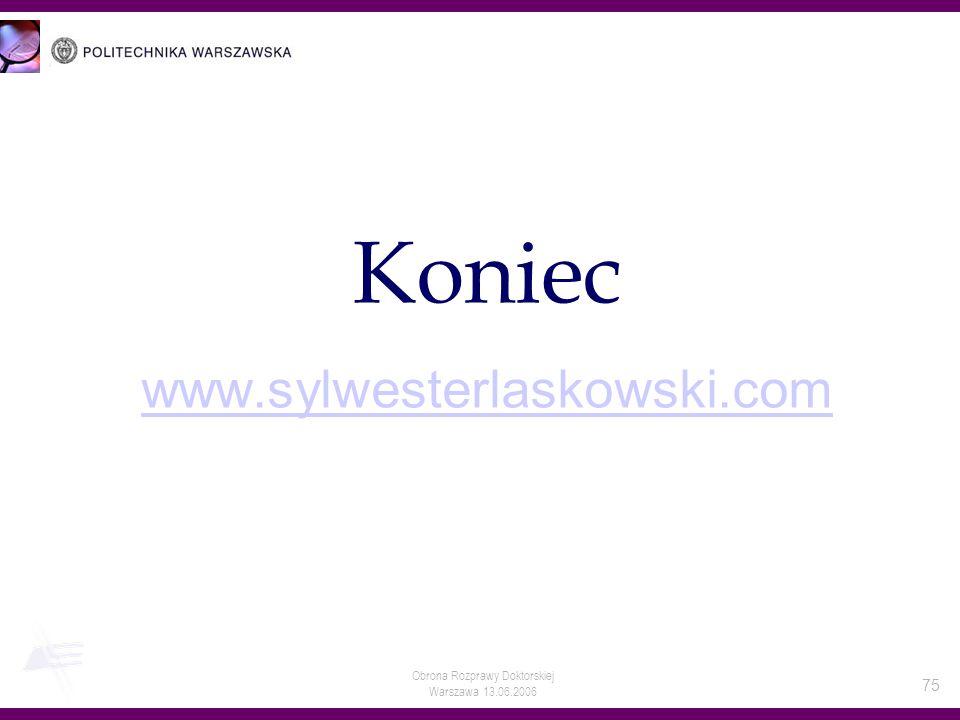 Obrona Rozprawy Doktorskiej Warszawa 13.06.2006 75 Koniec www.sylwesterlaskowski.com www.sylwesterlaskowski.com