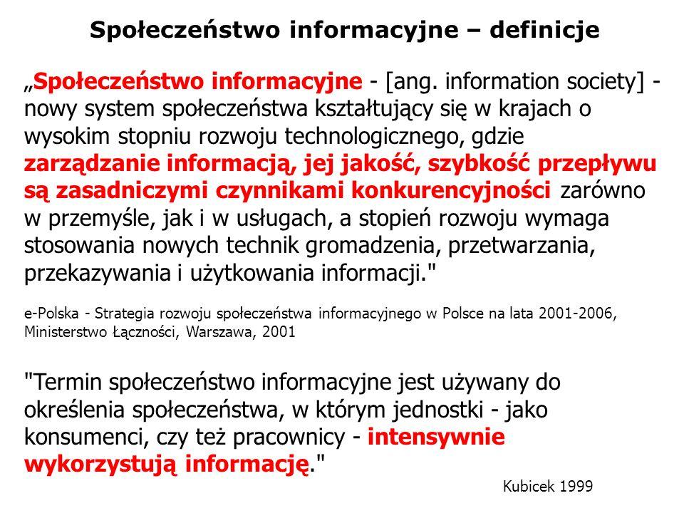 Społeczeństwo informacyjne - [ang. information society] - nowy system społeczeństwa kształtujący się w krajach o wysokim stopniu rozwoju technologiczn
