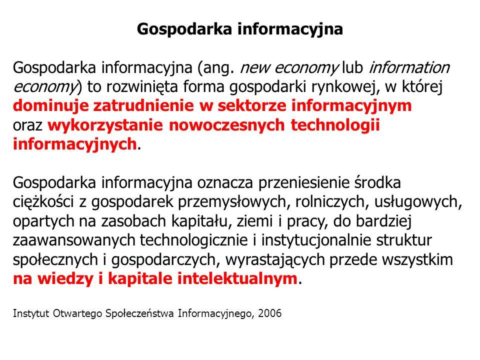 Gospodarka informacyjna Gospodarka informacyjna (ang. new economy lub information economy) to rozwinięta forma gospodarki rynkowej, w której dominuje