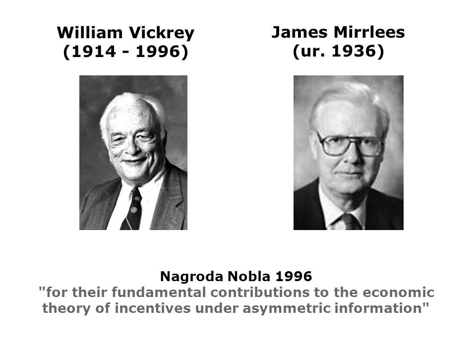 William Vickrey (1914 - 1996) James Mirrlees (ur. 1936) Nagroda Nobla 1996