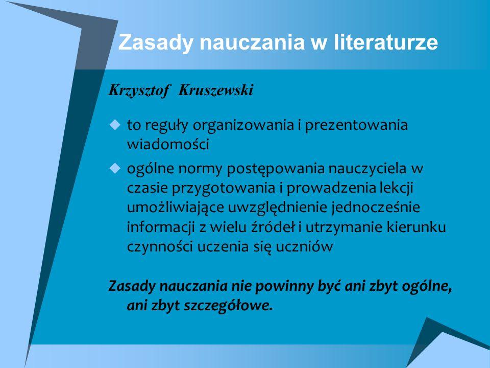 Zasady nauczania w literaturze Krzysztof Kruszewski to reguły organizowania i prezentowania wiadomości ogólne normy postępowania nauczyciela w czasie