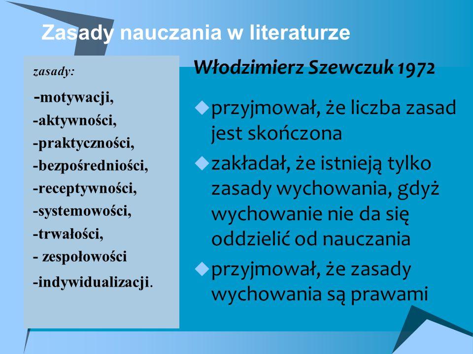 Zasady nauczania w literaturze Włodzimierz Szewczuk 1972 przyjmował, że liczba zasad jest skończona zakładał, że istnieją tylko zasady wychowania, gdy