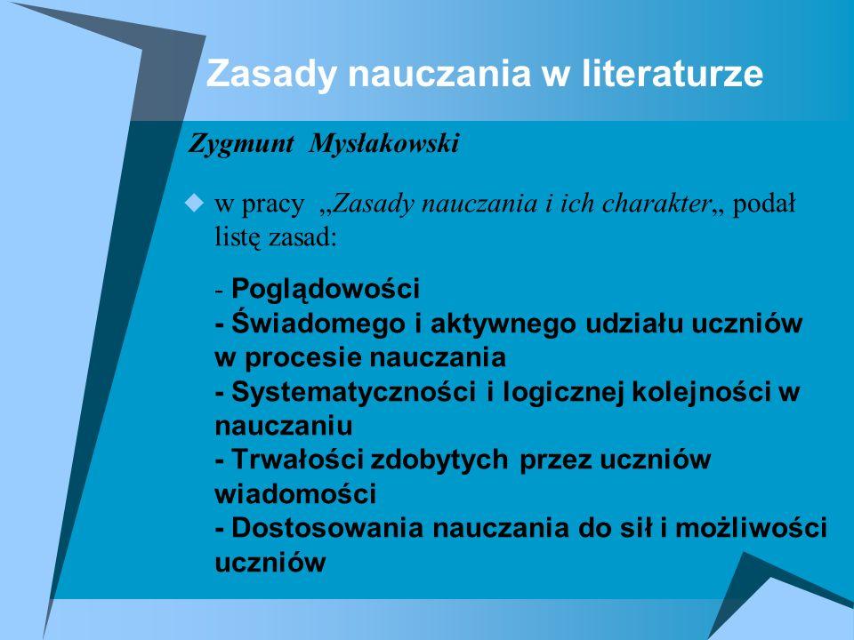 Zasady nauczania w literaturze w pracy Zasady nauczania i ich charakter podał listę zasad: - Poglądowości - Świadomego i aktywnego udziału uczniów w p