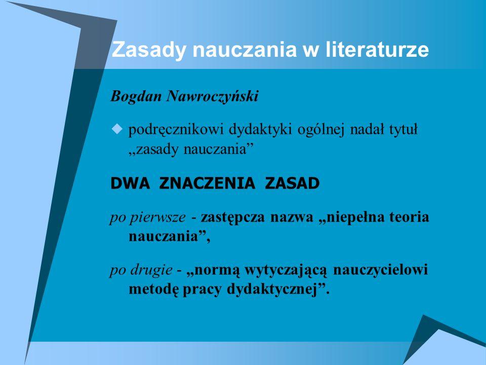 Zasady nauczania w literaturze Bogdan Nawroczyński podręcznikowi dydaktyki ogólnej nadał tytuł zasady nauczania DWA ZNACZENIA ZASAD po pierwsze - zast