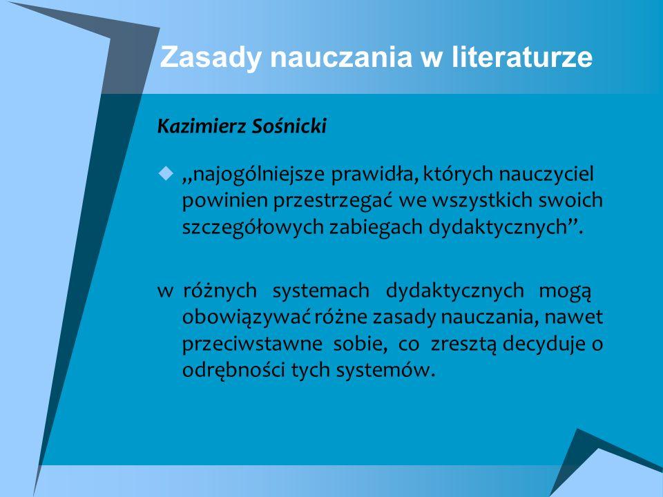 Zasady nauczania w literaturze Kazimierz Sośnicki najogólniejsze prawidła, których nauczyciel powinien przestrzegać we wszystkich swoich szczegółowych