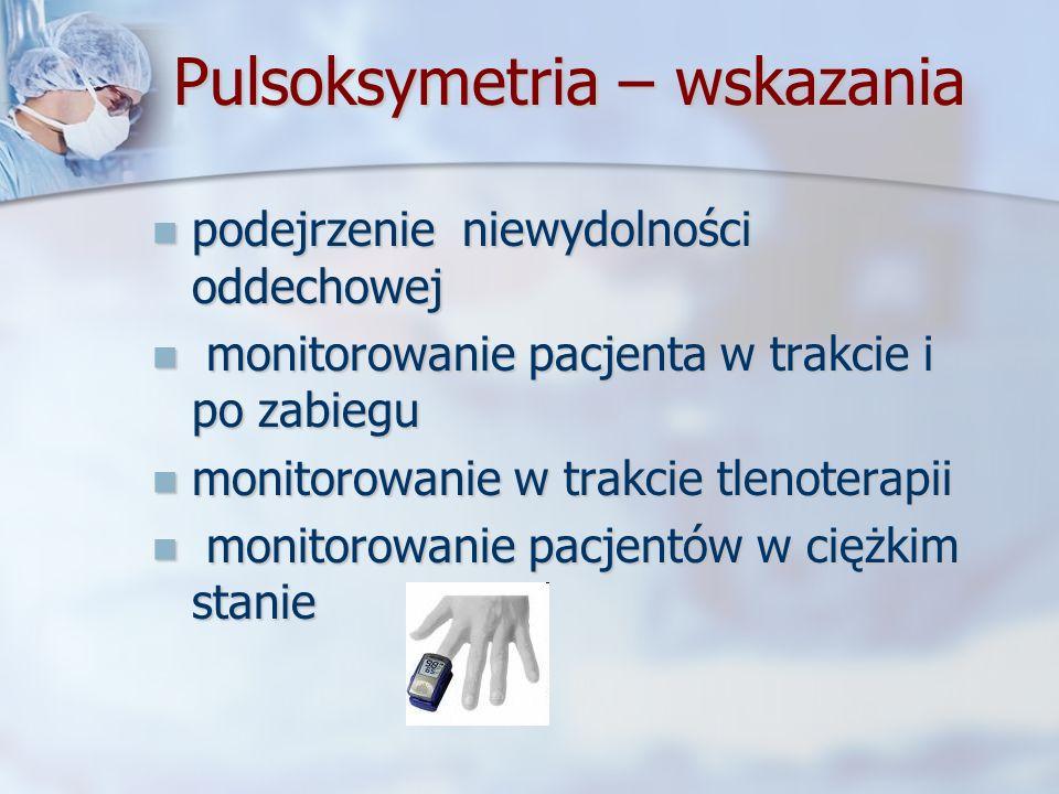 Pulsoksymetria – wskazania podejrzenie niewydolności oddechowej podejrzenie niewydolności oddechowej monitorowanie pacjenta w trakcie i po zabiegu mon