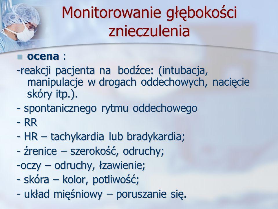 Monitorowanie głębokości znieczulenia ocena : ocena : -reakcji pacjenta na bodźce: (intubacja, manipulacje w drogach oddechowych, nacięcie skóry itp.)