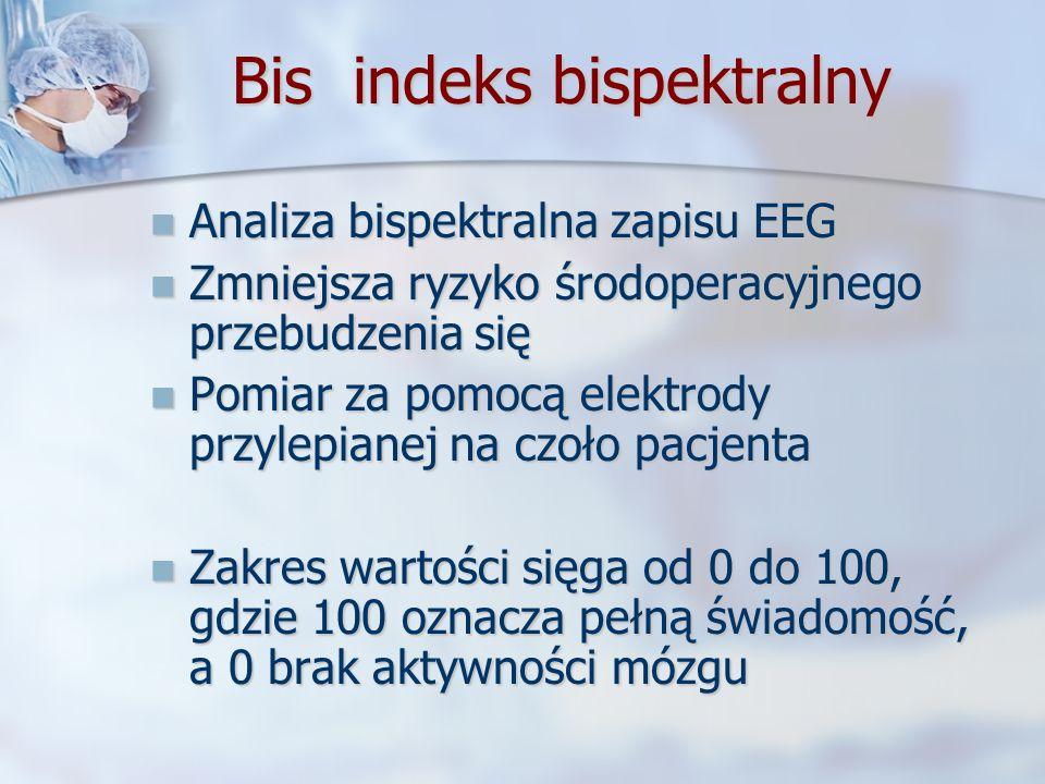 Bis indeks bispektralny Analiza bispektralna zapisu EEG Analiza bispektralna zapisu EEG Zmniejsza ryzyko środoperacyjnego przebudzenia się Zmniejsza r