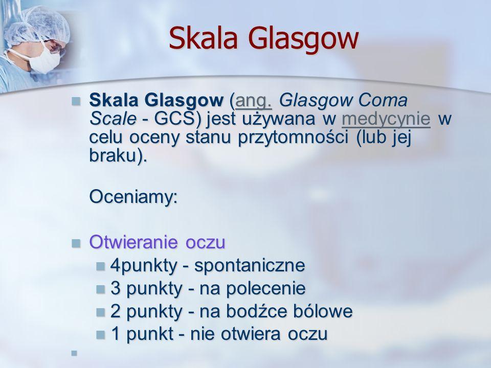 Skala Glasgow Skala Glasgow (ang. Glasgow Coma Scale - GCS) jest używana w medycynie w celu oceny stanu przytomności (lub jej braku). Skala Glasgow (a