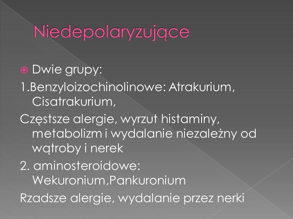 Dwie grupy: 1.Benzyloizochinolinowe: Atrakurium, Cisatrakurium, Częstsze alergie, wyrzut histaminy, metabolizm i wydalanie niezależny od wątroby i nerek 2.