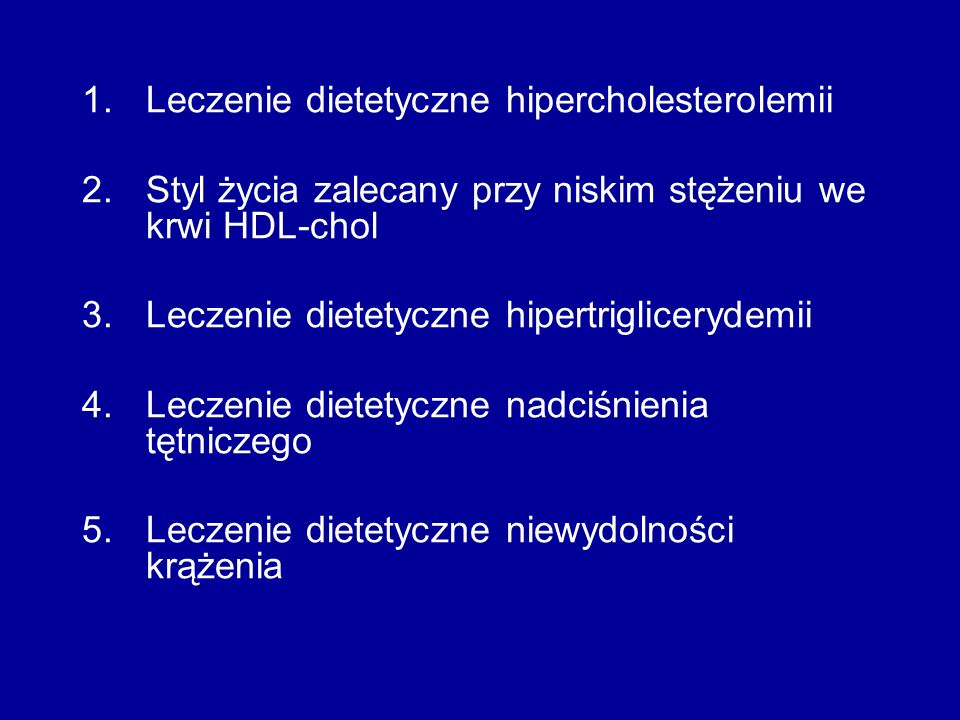 1.Leczenie dietetyczne hipercholesterolemii 2.Styl życia zalecany przy niskim stężeniu we krwi HDL-chol 3.Leczenie dietetyczne hipertriglicerydemii 4.