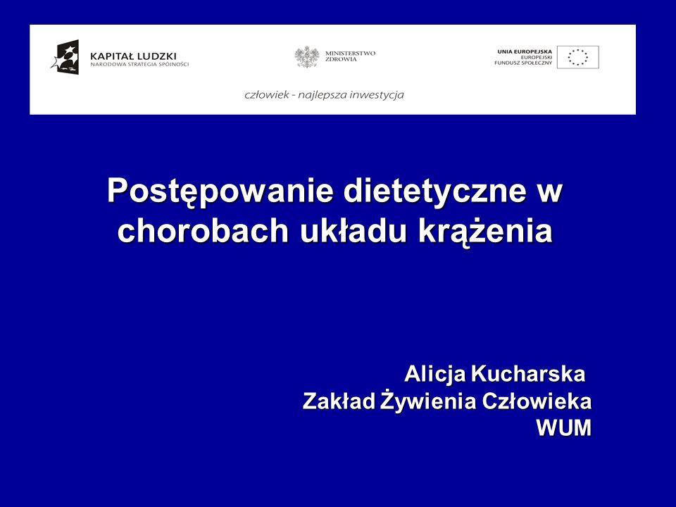 Postępowanie dietetyczne w chorobach układu krążenia Alicja Kucharska Zakład Żywienia Człowieka WUM