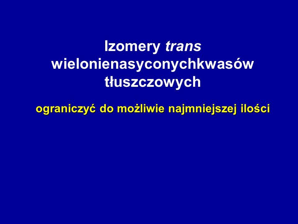 Izomery trans wielonienasyconychkwasów tłuszczowych ograniczyć do możliwie najmniejszej ilości