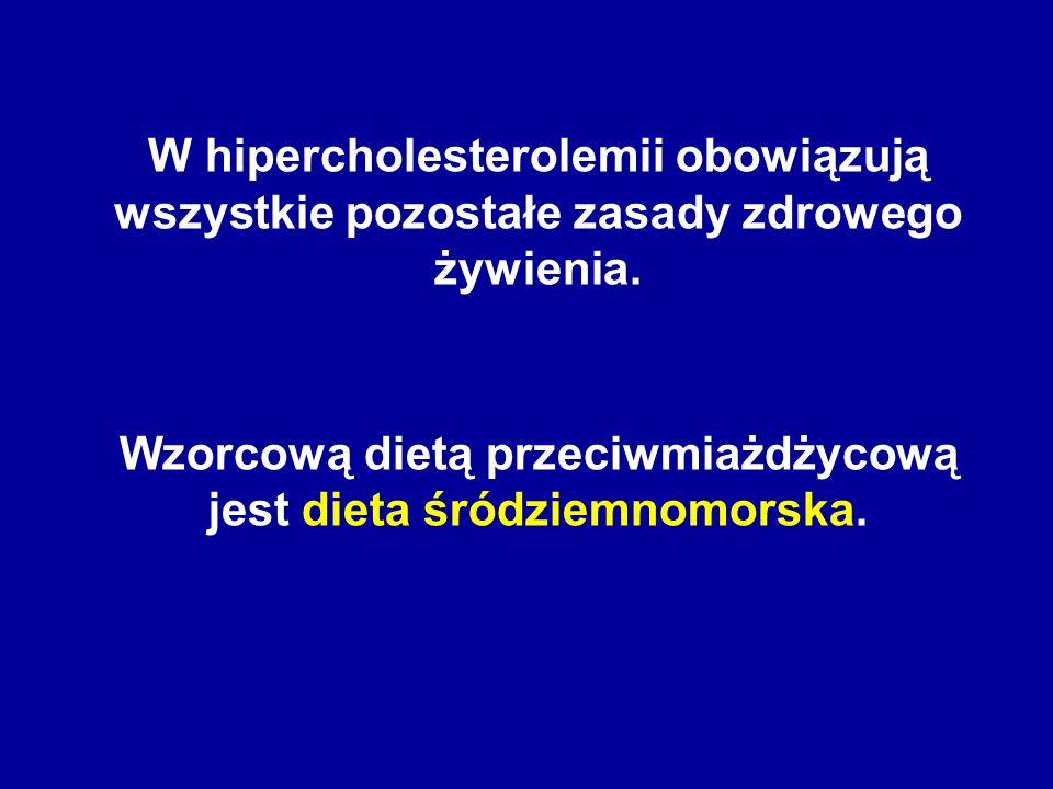 W hipercholesterolemii obowiązują wszystkie pozostałe zasady zdrowego żywienia. Wzorcową dietą przeciwmiażdżycową jest dieta śródziemnomorska.