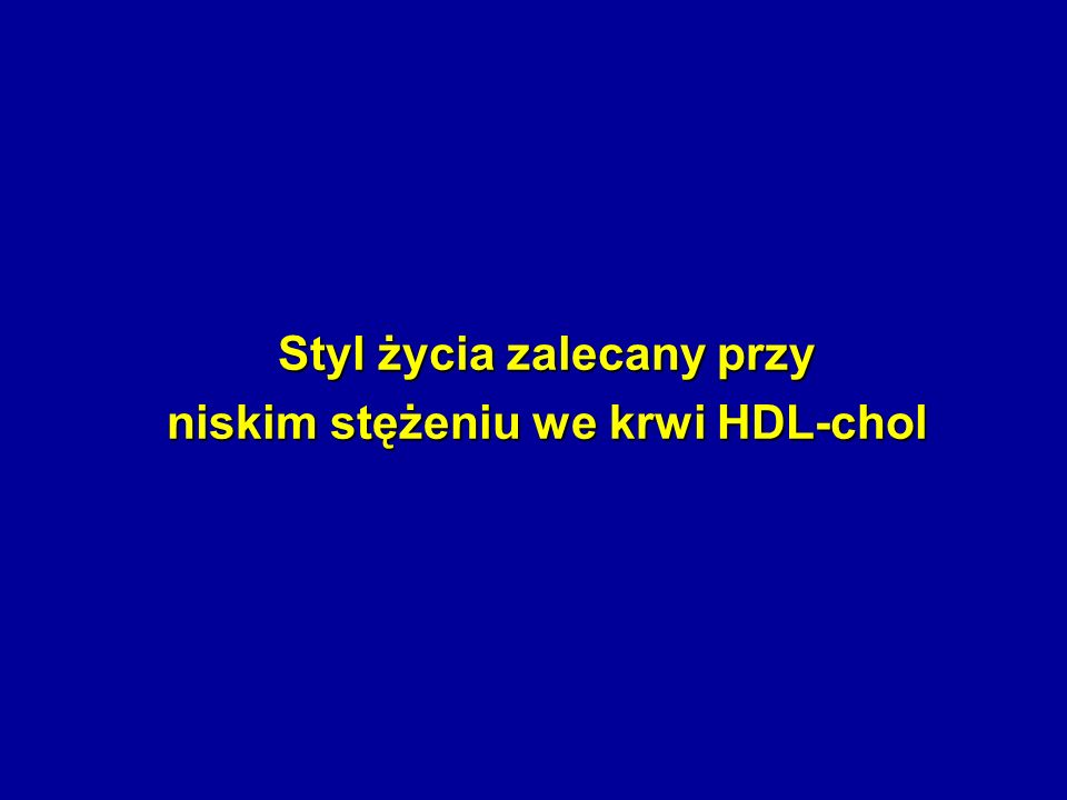 Styl życia zalecany przy niskim stężeniu we krwi HDL-chol