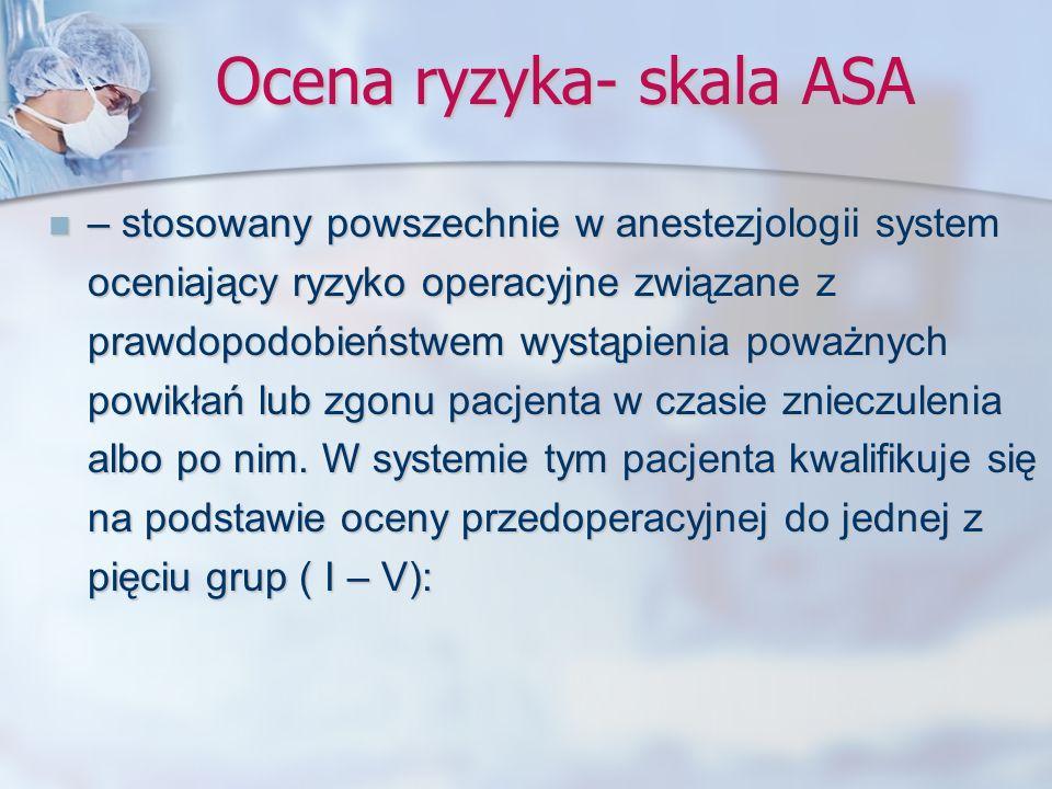 Ocena ryzyka- skala ASA – stosowany powszechnie w anestezjologii system oceniający ryzyko operacyjne związane z prawdopodobieństwem wystąpienia poważn