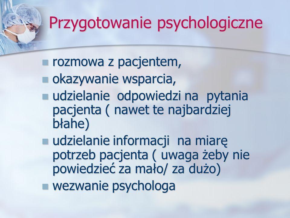 Przygotowanie psychologiczne rozmowa z pacjentem, rozmowa z pacjentem, okazywanie wsparcia, okazywanie wsparcia, udzielanie odpowiedzi na pytania pacj