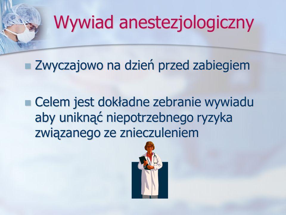 Wywiad anestezjologiczny Zwyczajowo na dzień przed zabiegiem Zwyczajowo na dzień przed zabiegiem Celem jest dokładne zebranie wywiadu aby uniknąć niep