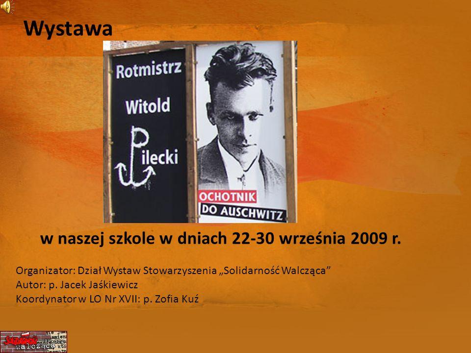 Wystawa w naszej szkole w dniach 22-30 września 2009 r. Organizator: Dział Wystaw Stowarzyszenia Solidarność Walcząca Autor: p. Jacek Jaśkiewicz Koord