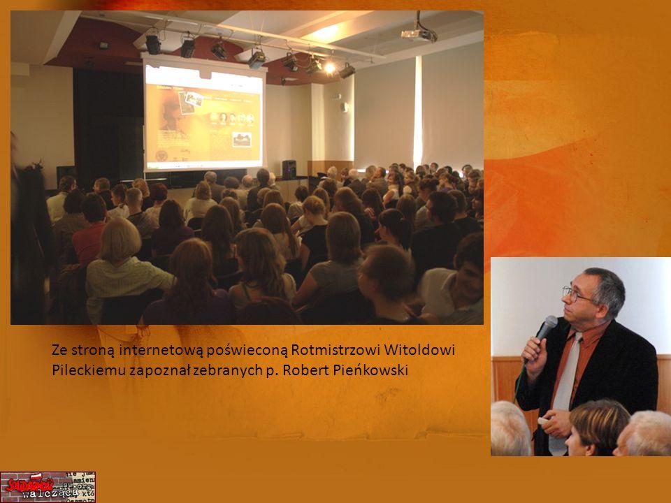 Ze stroną internetową poświeconą Rotmistrzowi Witoldowi Pileckiemu zapoznał zebranych p. Robert Pieńkowski