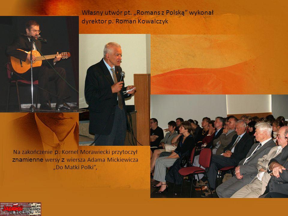 Własny utwór pt. Romans z Polską wykonał dyrektor p. Roman Kowalczyk Na zakończenie p. Kornel Morawiecki przytoczył znamienne wersy z wiersza Adama Mi