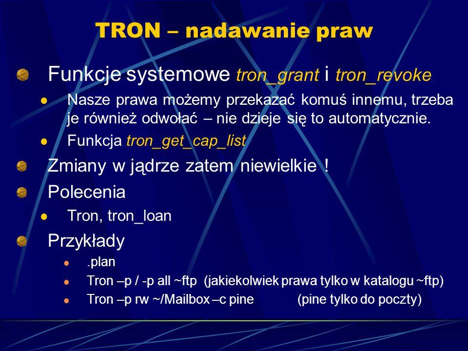 TRON – nadawanie praw Funkcje systemowe tron_grant i tron_revoke Nasze prawa możemy przekazać komuś innemu, trzeba je również odwołać – nie dzieje się to automatycznie.