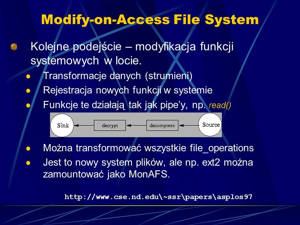 Modify-on-Access File System Kolejne podejście – modyfikacja funkcji systemowych w locie.