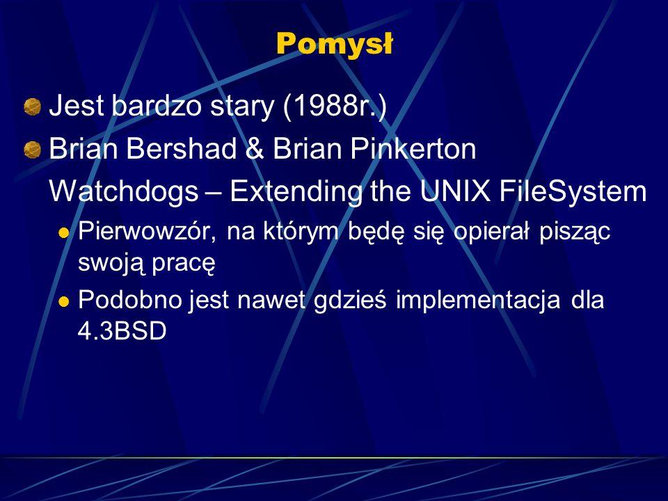 Pomysł Jest bardzo stary (1988r.) Brian Bershad & Brian Pinkerton Watchdogs – Extending the UNIX FileSystem Pierwowzór, na którym będę się opierał pisząc swoją pracę Podobno jest nawet gdzieś implementacja dla 4.3BSD