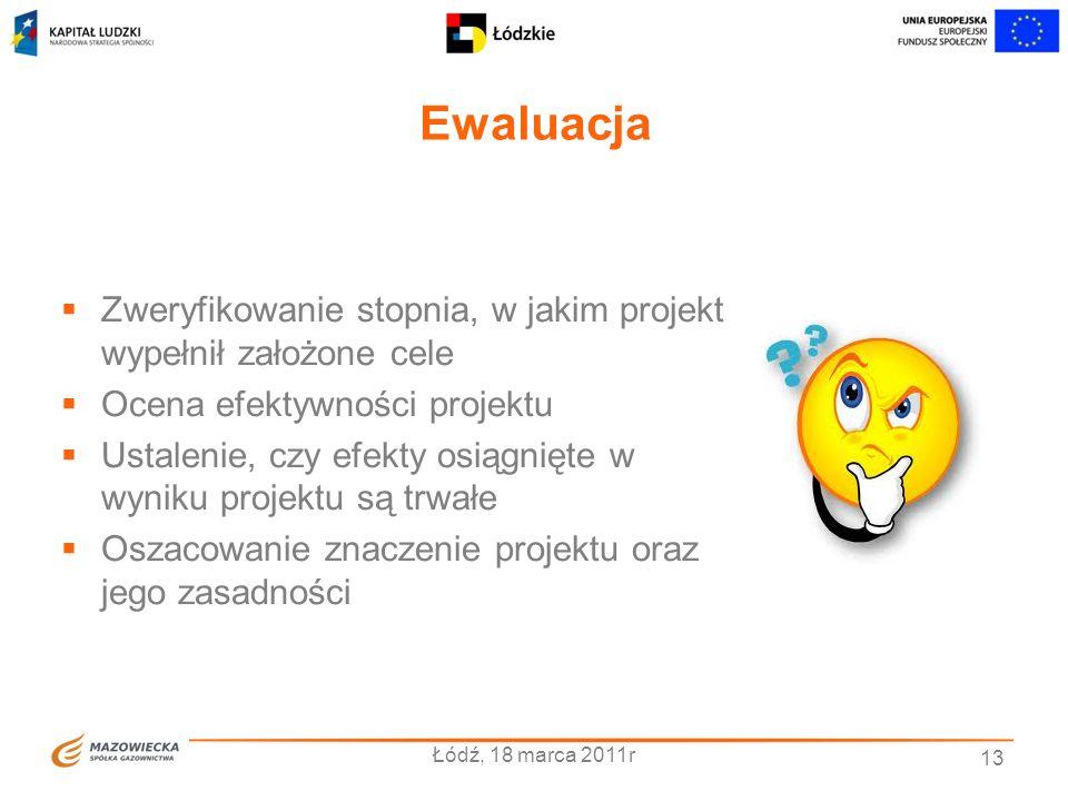 Ewaluacja Łódź, 18 marca 2011r 13 Zweryfikowanie stopnia, w jakim projekt wypełnił założone cele Ocena efektywności projektu Ustalenie, czy efekty osi