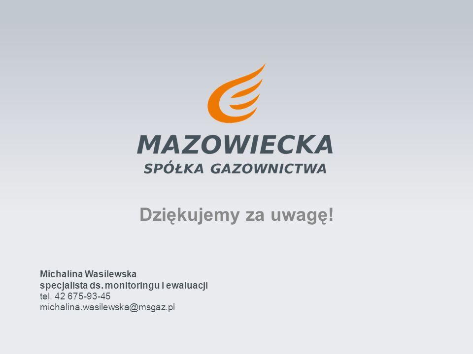 Dziękujemy za uwagę! Michalina Wasilewska specjalista ds. monitoringu i ewaluacji tel. 42 675-93-45 michalina.wasilewska@msgaz.pl