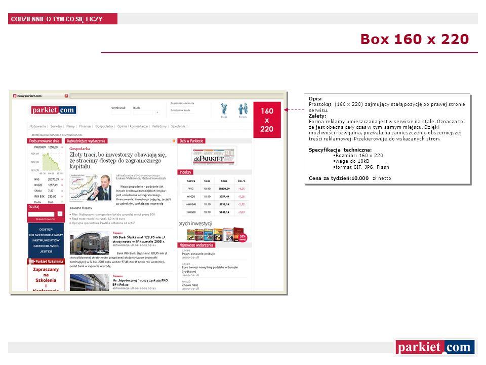 CODZIENNIE O TYM CO SIĘ LICZY Box 160 x 220 Opis: Prostokąt (160 x 220) zajmujący stałą pozycję po prawej stronie serwisu. Zalety: Forma reklamy umies
