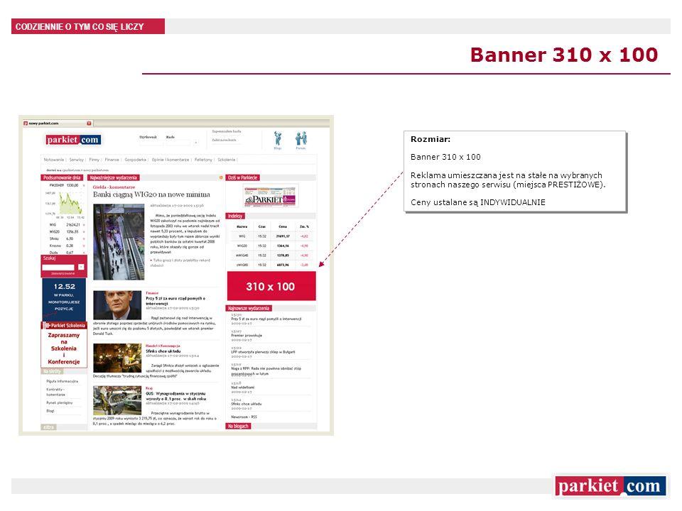 CODZIENNIE O TYM CO SIĘ LICZY Banner 310 x 100 Rozmiar: Banner 310 x 100 Reklama umieszczana jest na stałe na wybranych stronach naszego serwisu (miejsca PRESTIŻOWE).