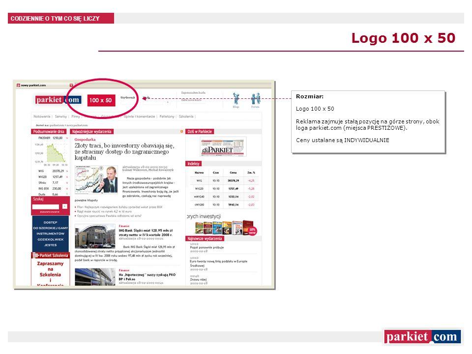 CODZIENNIE O TYM CO SIĘ LICZY Logo 100 x 50 Rozmiar: Logo 100 x 50 Reklama zajmuje stałą pozycję na górze strony, obok loga parkiet.com (miejsca PRESTIŻOWE).